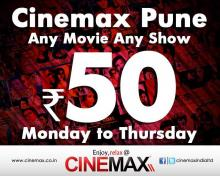 Any Movie Any Show at Rs.50 from Monday to Thursday at Cinemax, Pune
